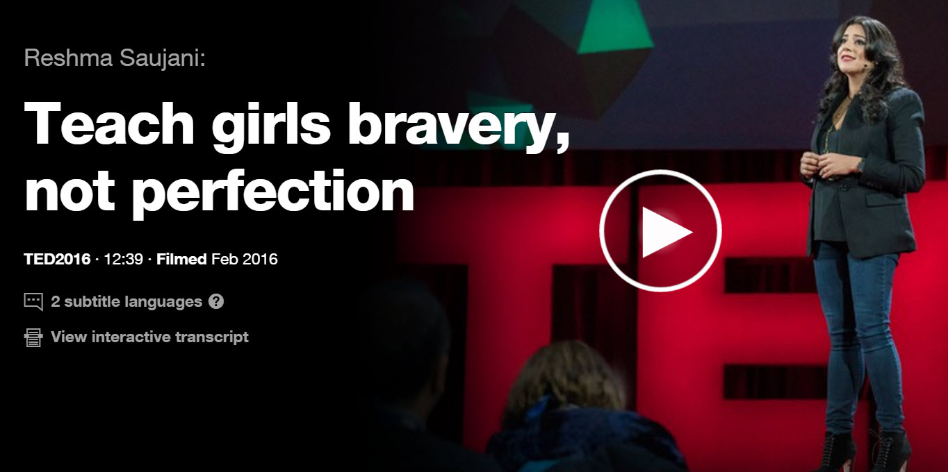 Be brave. Click to launch Reshma Saujani's 10-minute TED Talk.